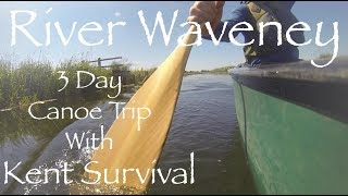 River Waveney 3 Day Canoe Trip, Part 2. Canoeing with Kent Survival.