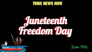 Juneteenth Freedom Day Celebration: Tribe News Now