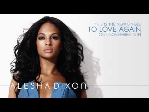 'To Love Again' - Alesha Dixon (Full Version) - OUT NOV 15TH!