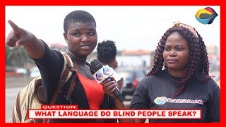 What Language Do Blind People Speak? | Street Quiz | Funny Videos | Funny African Videos |