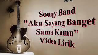 Download lagu SouQy Band Aku Sayang Banget Sama Kamu ASBSK Lirik Lagu MP3