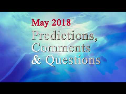 Predictions, Comments and Questions for May 2018