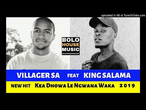 Villager SA feat King Salama - Kea Dhowa Le Ngwana Waka [2019]