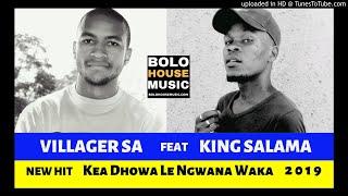 Villager SA feat King Salama - Kea Dhowa Le Ngwana Waka 2019
