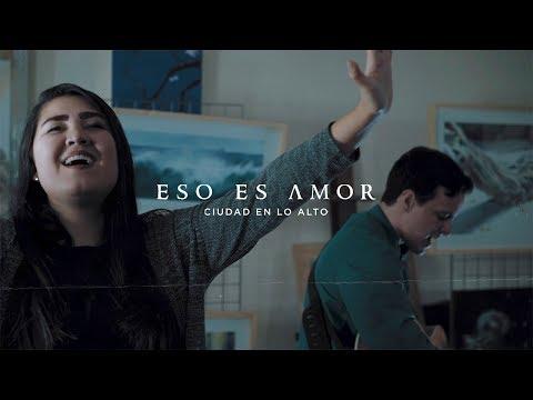 Ciudad en lo Alto - Eso es Amor (VIDEOCLIP Oficial)