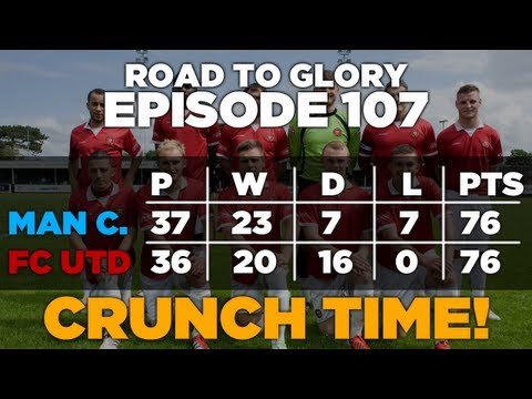 Road to Glory - Ep.107 Crunch Time | Football Manager 2013
