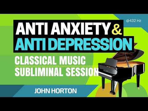 Anti Anxiety and Anti Depression (Instant Results) - Classical Music Subliminal Session 2018