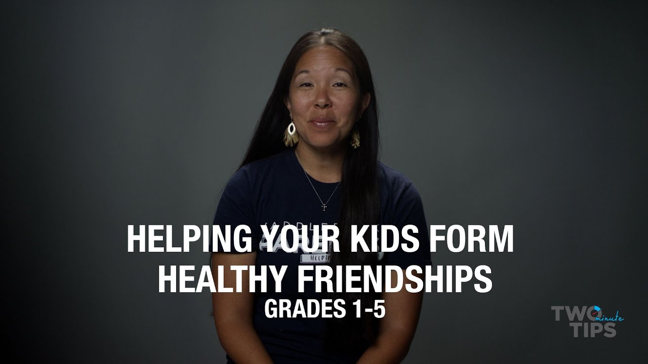 Helping Your Child Form Healthy Friendships,  Grades 1 to 5 | TWO MINUTE TIPS