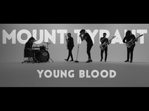 Mount Tyrant / Young Blood (Official Music Video)