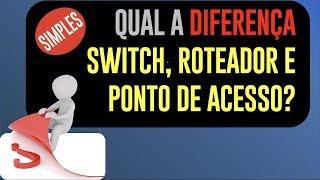 Afinal qual a Diferença entre Roteador, Switch e Ponto de Acesso Wi-Fi