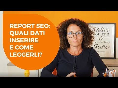 Report SEO: Quali Dati Inserire (e Come Leggerli) Per Valutare Le Performance Del Tuo Sito