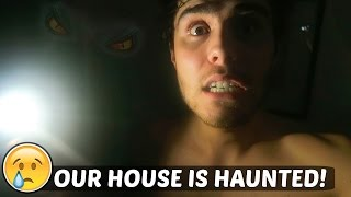 OUR HOUSE IS HAUNTED!
