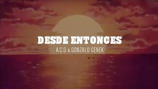Desde entonces - A.C.O & Gonzalo Genek (Con Letra)