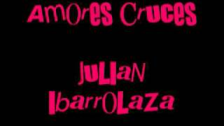 Julian Ibarrolaza - Amores Cruces YouTube Videos