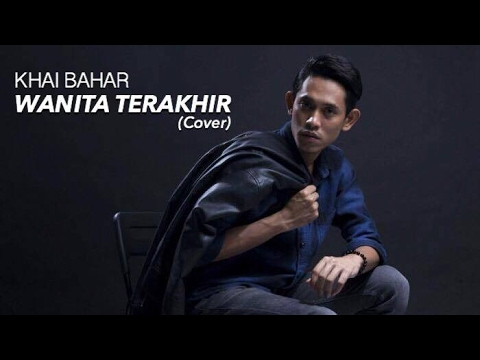Wanita Terakhir (Fattah Amin) Cover By Khai Bahar