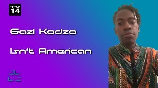 Gazi Kodzo Isn't American