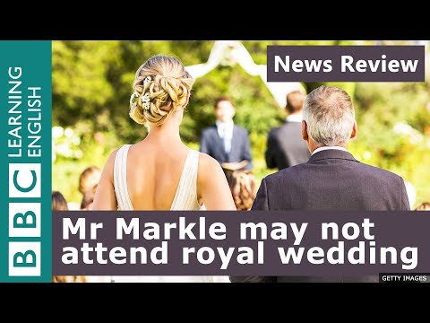 BBC News Review: Mr Markle may not attend royal wedding