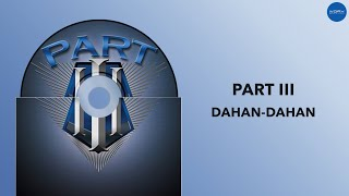 Part III - Dahan-Dahan (Official Audio Video)