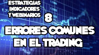 Webinarios y Estrategias de FOREX -  8 Errores Básicos En El Trading