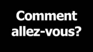 French phrase for How are you? is Commentallez-vous?