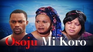 Osoju Mi Koro - Latest 2015 Nigerian Nollywood Drama Movie (Yoruba Full HD)