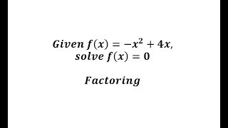 Given f(x)=-x^2+4x, Solve f(x)=0 by Factoring