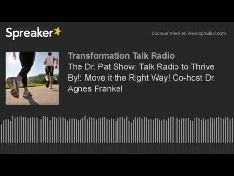 The Dr. Pat Show: Talk Radio to Thrive By!: Move it the Right Way! Co-host Dr. Agnes Frankel