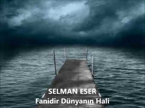 SELMAN ESER - FANİDİR DÜNYANIN HALİ