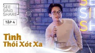 [SEE SING & SHARE - Tập 4] Tình Thôi Xót Xa - Hà Anh Tuấn