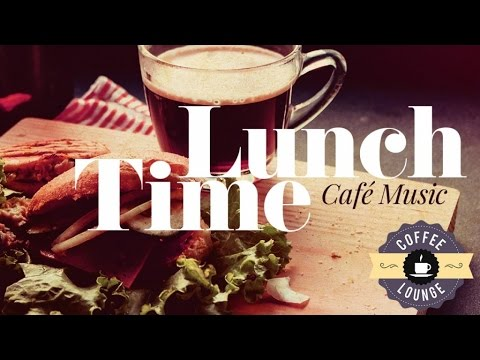 Lunch Time - Café Music - Relaxing Jazz, Lounge, Background Music