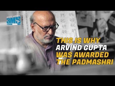 Why Arvind Gupta received the Padmashri!