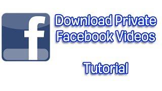Download Private Facebook Videos Tutorial