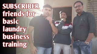 SUBSCRIBERS friends for basic laundry business training ,(hindi)