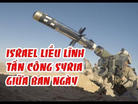 Nóng || Israel liều lĩnh tấn công Syria giữa ban ngày Đe dọa tính mạng hàng trăm người