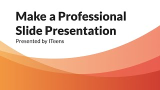 Make a Professional Slide Presentation | ITeens