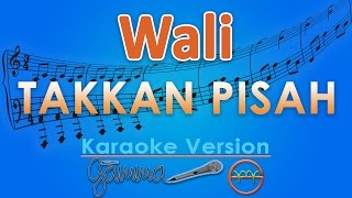 Video Wali - Takkan Pisah (Karaoke Tanpa Vokal) by GMusic download MP3, 3GP, MP4, WEBM, AVI, FLV Mei 2018