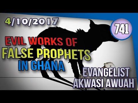 EVIL WORKS OF FALSE PROPHETS IN GHANA  BY EVANGELIST AKWASI AWUAH
