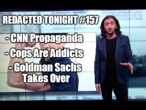 CNN Propaganda, Cops Are Addicts, Goldman Sachs Takes Over [157]