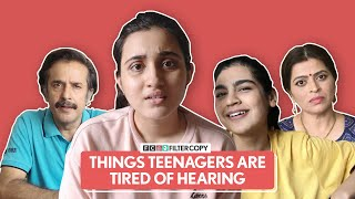 FilterCopy | Things Teenagers Are Tired Of Hearing | Ft. Revathi Pillai, Shagun, Sandhya and Ajay