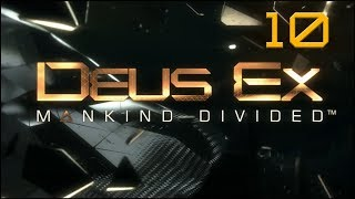 Deus Ex: Mankind Divided - Ep10 - Let Them Do Their Jobs
