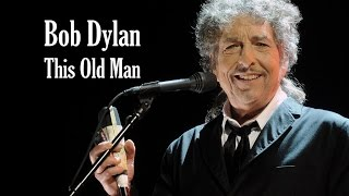 Watch Bob Dylan This Old Man video