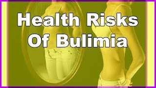 Health Risks Of Bulimia