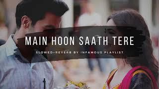 Main Hoon Saath Tere [Slowed+Reverb] - Arijit Singh | Kirti Kharbanda & Rajkumar | Infamous Playlist