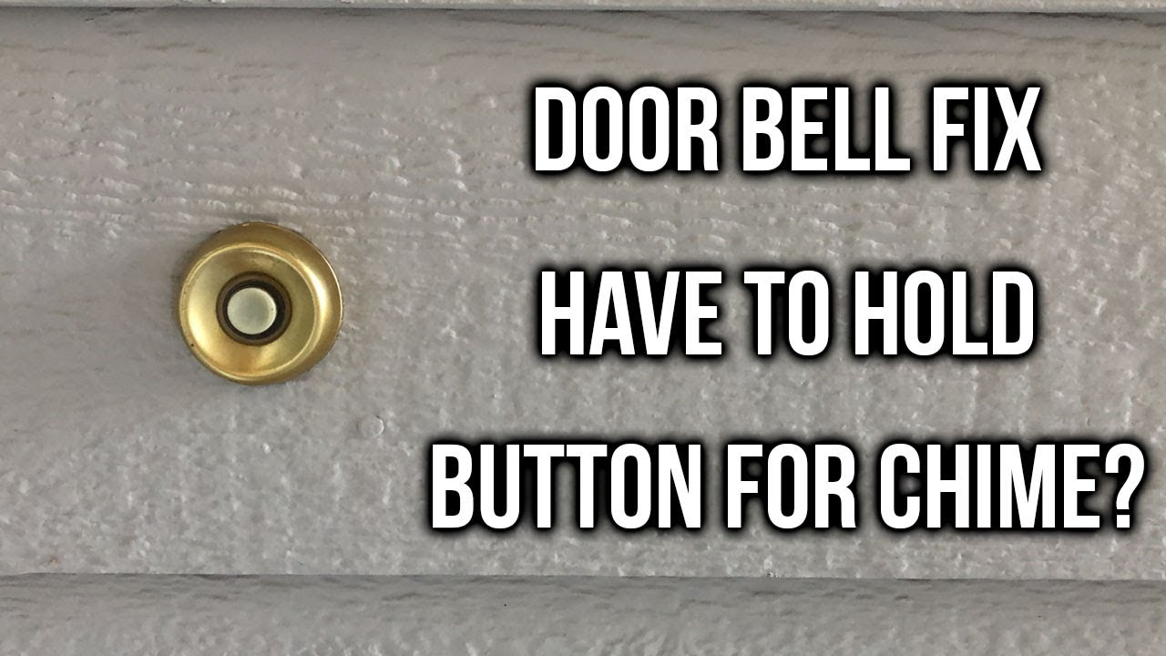 Door Bell Chime Troubleshooting Have To Hold Button For Chime Youtube