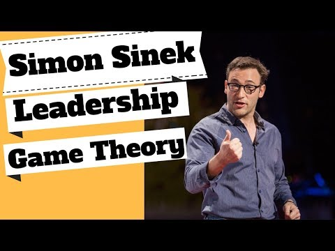 Simon Sinek - What is Leadership? How to Be a Great Leader? Game Theory.