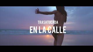 TRASHTUCADA - En La Calle (Videoclip Oficial)