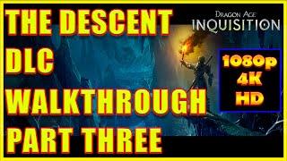 Dragon Age Inquisition - Descent DLC Walkthrough Part 3 - 4K Ultra HD