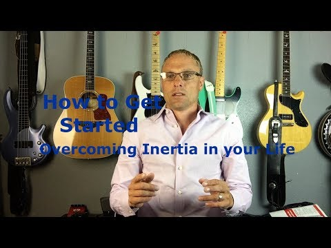 How to get Started - Overcoming Inertia in Your Life