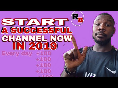HOW To Start A Successful YouTube Channel in 2019