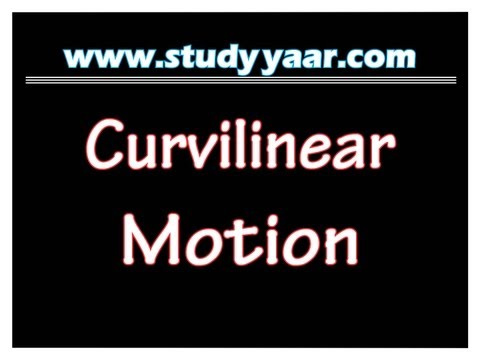 Curvilinear Motion or Curvilinear Kinematics